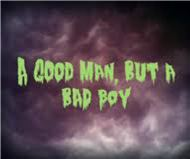 Good Men that are Bad Boys ...and those that love them